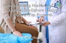 Revolutionising Healthcare Using Artificial Intelligence Market Outlook-Ken Research