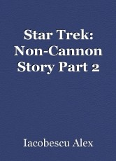 Star Trek: Non-Cannon Story Part 2