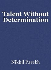 Talent Without Determination