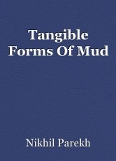 Tangible Forms Of Mud
