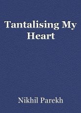 Tantalising My Heart