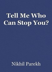 Tell Me Who Can Stop You?