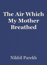 The Air Which My Mother Breathed
