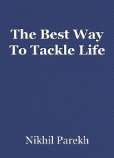 The Best Way To Tackle Life