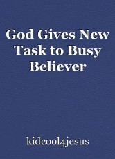 God Gives New Task to Busy Believer