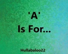 'A' Is For...
