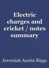 Electric charges and cricket / notes summary information