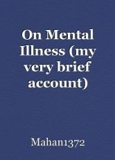 On Mental Illness (my very brief account)