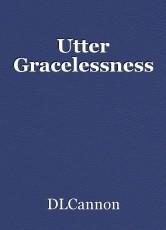 Utter Gracelessness