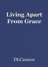 Living Apart From Grace