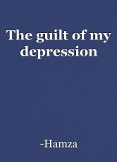 The guilt of my depression