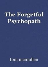 The Forgetful Psychopath