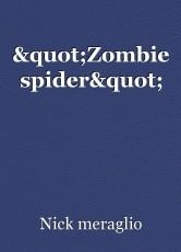 """""""Zombie spider"""""""