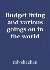 Budget living and various goings on in the world