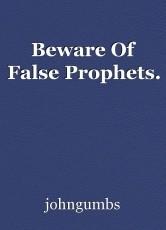 Beware Of False Prophets.