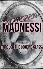 Madness Through The Looking Glass