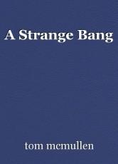 A Strange Bang