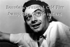 Bourdain's Funeral, Cold Piss & Dan Quayle in Drag