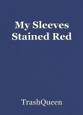 My Sleeves Stained Red