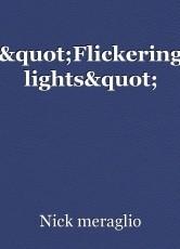 """""""Flickering lights"""""""