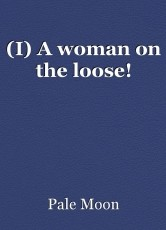 (I) A woman on the loose!