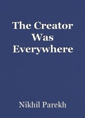 The Creator Was Everywhere