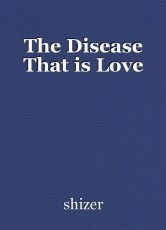The Disease That is Love