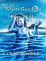 When Goodbye Says Hello