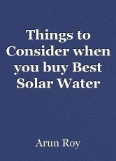 Things to Consider when you buy Best Solar Water Heater for Home