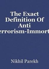 The Exact Definition Of Anti Terrorism-Immortal Love.