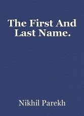 The First And Last Name.