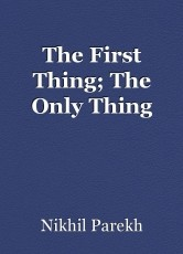 The First Thing; The Only Thing