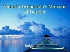 Victoria Desperado's Mansion of Despair
