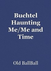 Buchtel Haunting Me/Me and Time