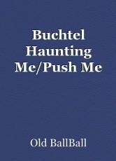 Buchtel Haunting Me/Push Me