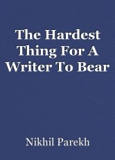 The Hardest Thing For A Writer To Bear
