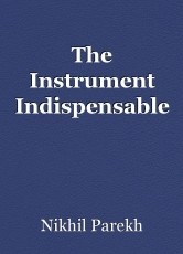 The Instrument Indispensable