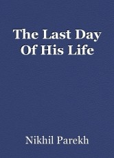 The Last Day Of His Life