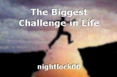 The Biggest Challenge in Life
