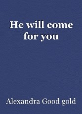 He will come for you