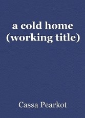 a cold home (working title)