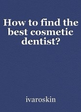 How to find the best cosmetic dentist?