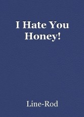 I Hate You Honey!