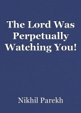 The Lord Was Perpetually Watching You!