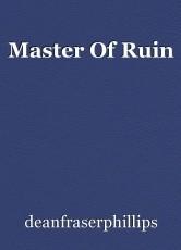 Master Of Ruin