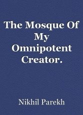 The Mosque Of My Omnipotent Creator.