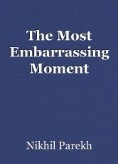 The Most Embarrassing Moment