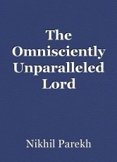 The Omnisciently Unparalleled Lord