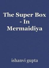 The Super Box - In Mermaidiya