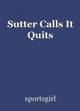 Sutter Calls It Quits
